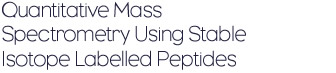 Quantitative Mass Spectrometry Using Stable Isotope Labelled Peptides