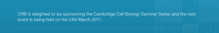 CRB is delighted to be sponsoring the Cambridge Cell Biology Seminar Series and the next event is being held on the 24th March 2011.