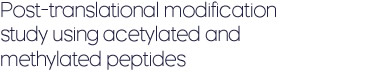 Post-translational modification study using acetylated and methylated peptides